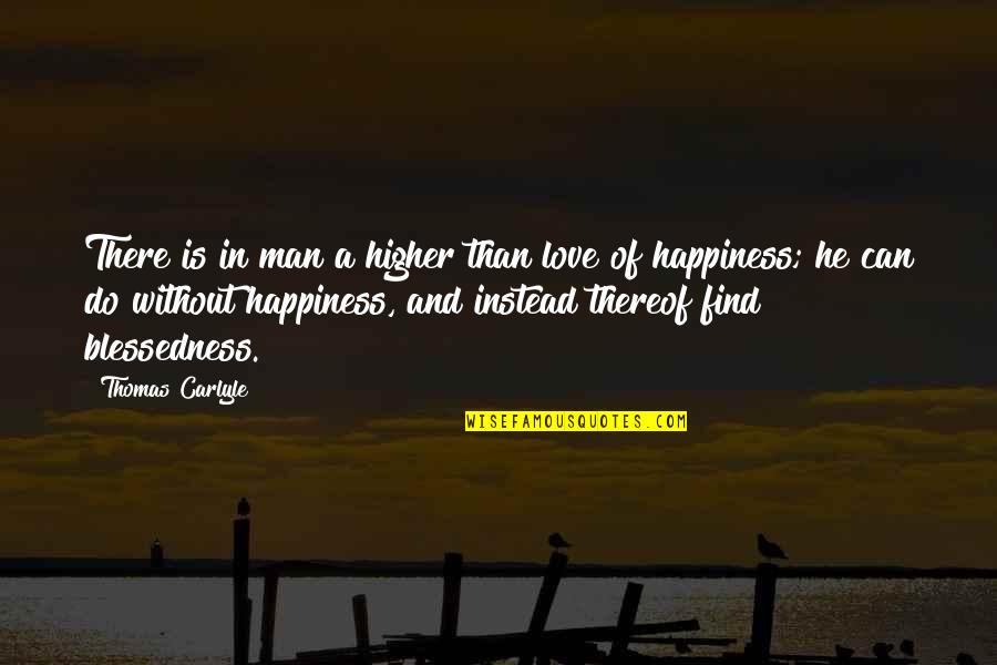 Can't Find A Man Quotes By Thomas Carlyle: There is in man a higher than love