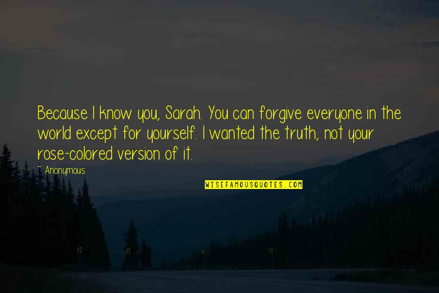 Can't Forgive Yourself Quotes By Anonymous: Because I know you, Sarah. You can forgive
