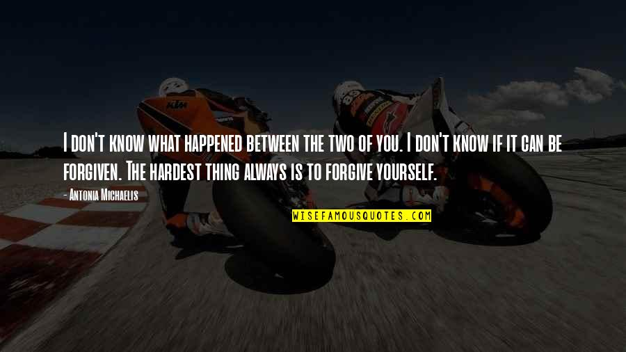 Can't Forgive Yourself Quotes By Antonia Michaelis: I don't know what happened between the two