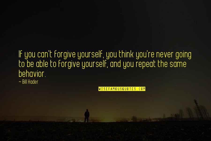 Can't Forgive Yourself Quotes By Bill Hader: If you can't forgive yourself, you think you're