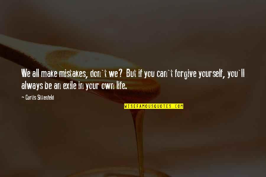 Can't Forgive Yourself Quotes By Curtis Sittenfeld: We all make mistakes, don't we? But if