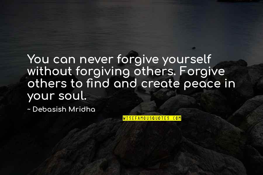 Can't Forgive Yourself Quotes By Debasish Mridha: You can never forgive yourself without forgiving others.