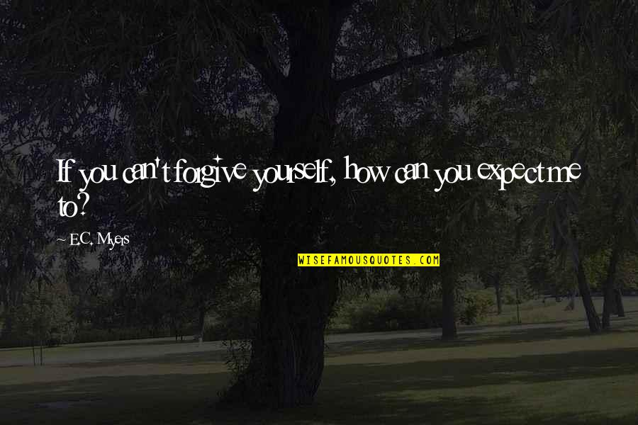 Can't Forgive Yourself Quotes By E.C. Myers: If you can't forgive yourself, how can you