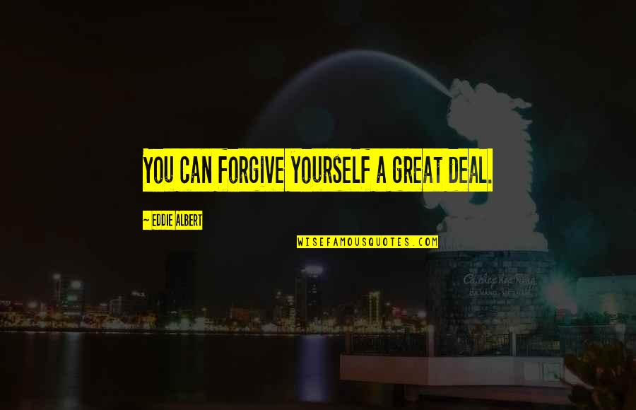 Can't Forgive Yourself Quotes By Eddie Albert: You can forgive yourself a great deal.