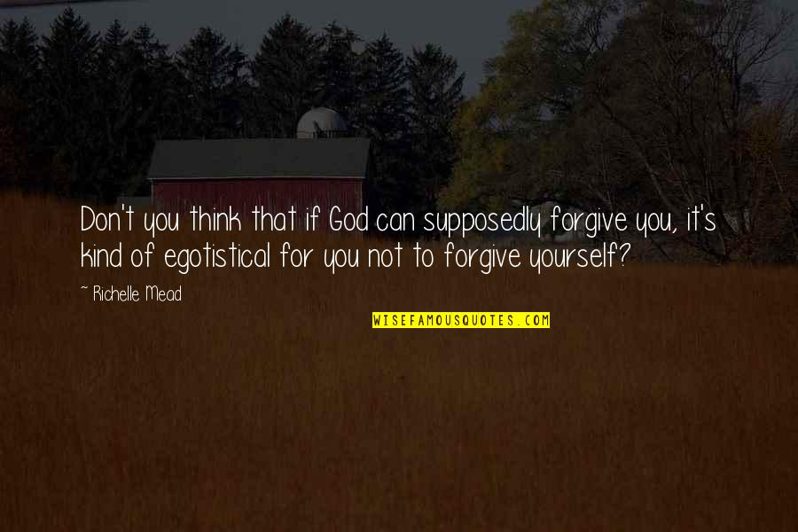 Can't Forgive Yourself Quotes By Richelle Mead: Don't you think that if God can supposedly