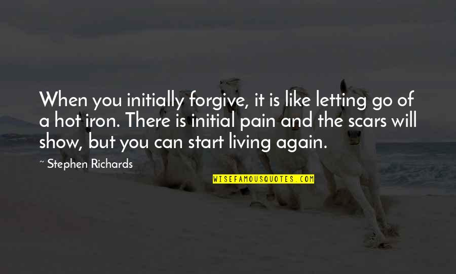 Can't Forgive Yourself Quotes By Stephen Richards: When you initially forgive, it is like letting