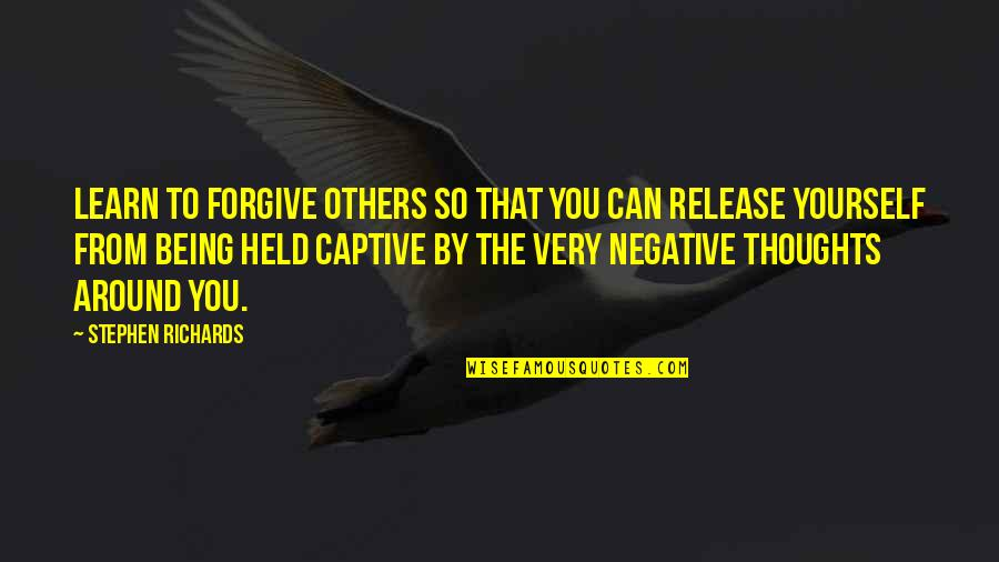 Can't Forgive Yourself Quotes By Stephen Richards: Learn to forgive others so that you can