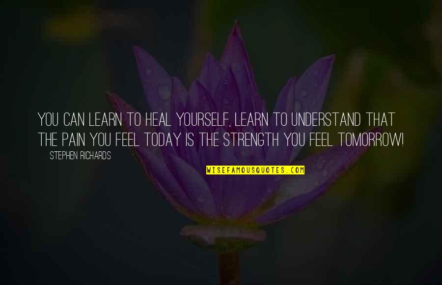 Can't Forgive Yourself Quotes By Stephen Richards: You can learn to heal yourself, learn to