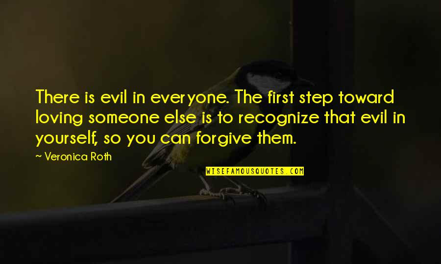Can't Forgive Yourself Quotes By Veronica Roth: There is evil in everyone. The first step