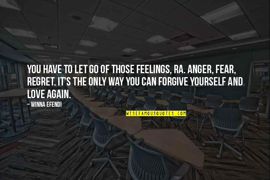 Can't Forgive Yourself Quotes By Winna Efendi: You have to let go of those feelings,