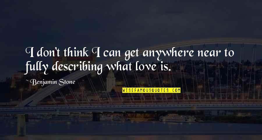 Can't Get Over Love Quotes By Benjamin Stone: I don't think I can get anywhere near
