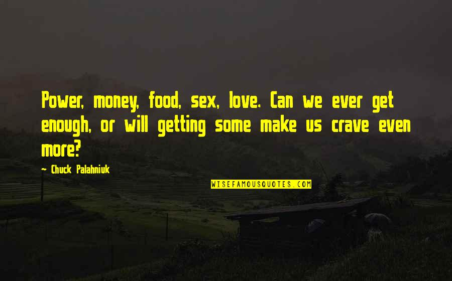 Can't Get Over Love Quotes By Chuck Palahniuk: Power, money, food, sex, love. Can we ever
