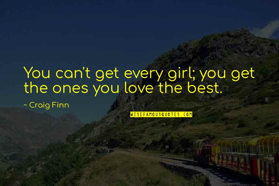 Can't Get Over Love Quotes By Craig Finn: You can't get every girl; you get the