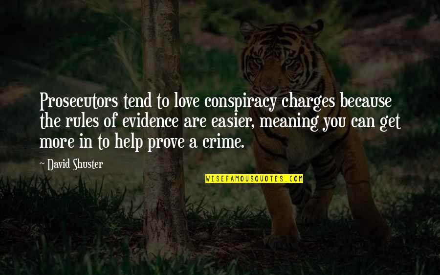 Can't Get Over Love Quotes By David Shuster: Prosecutors tend to love conspiracy charges because the