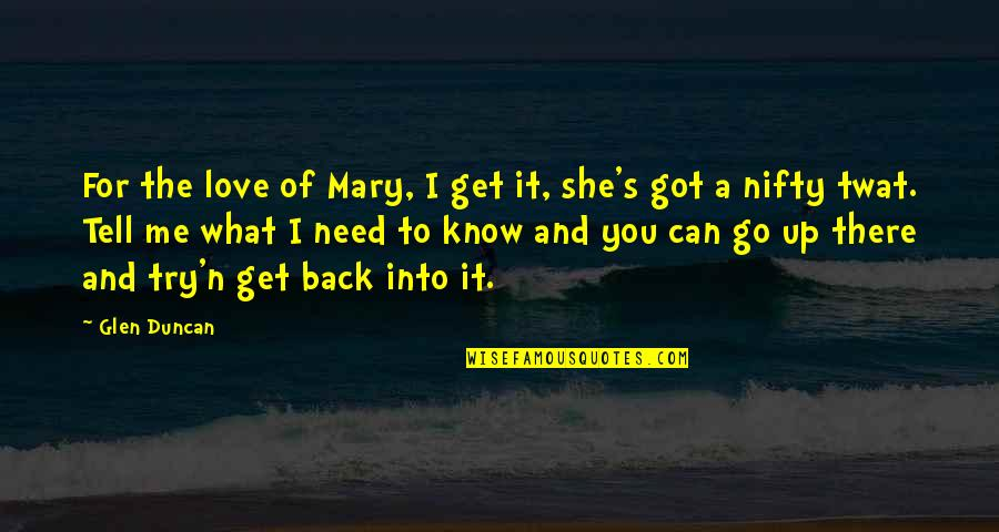 Can't Get Over Love Quotes By Glen Duncan: For the love of Mary, I get it,