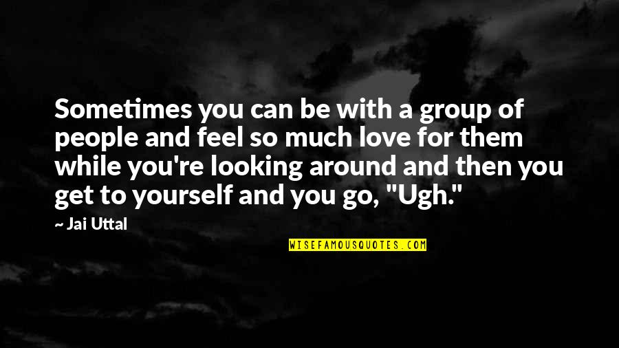 Can't Get Over Love Quotes By Jai Uttal: Sometimes you can be with a group of