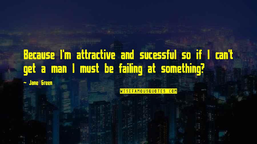 Can't Get Over Love Quotes By Jane Green: Because I'm attractive and sucessful so if I