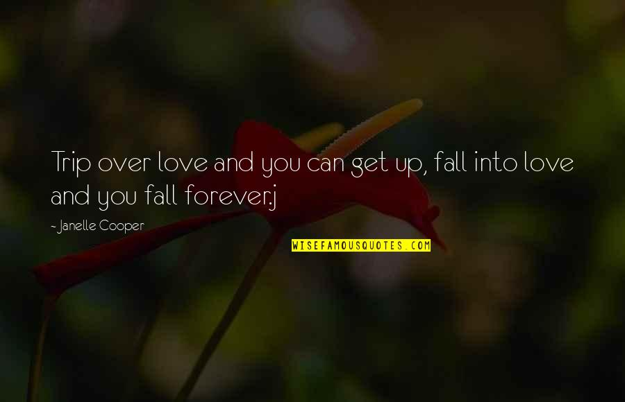 Can't Get Over Love Quotes By Janelle Cooper: Trip over love and you can get up,