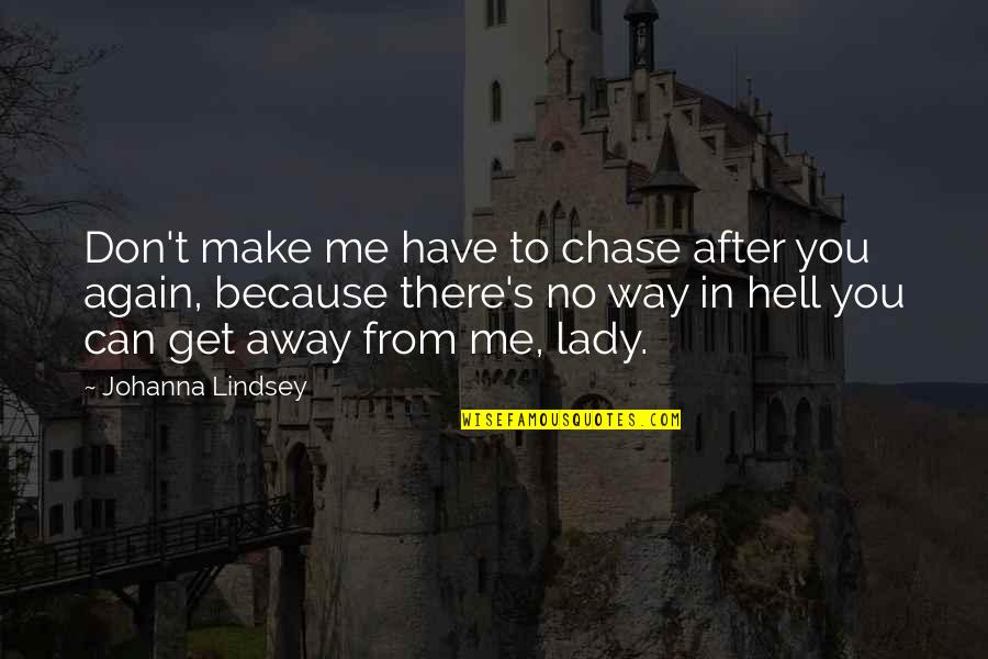 Can't Get Over Love Quotes By Johanna Lindsey: Don't make me have to chase after you