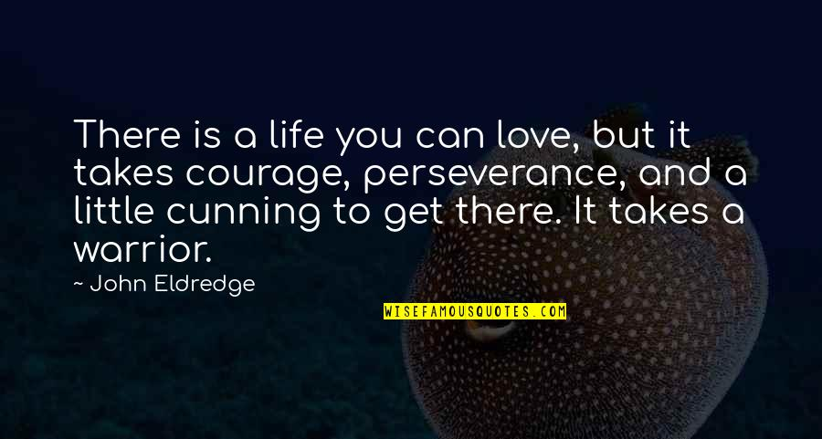 Can't Get Over Love Quotes By John Eldredge: There is a life you can love, but
