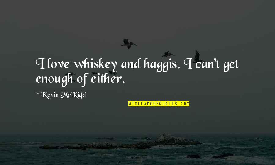 Can't Get Over Love Quotes By Kevin McKidd: I love whiskey and haggis. I can't get