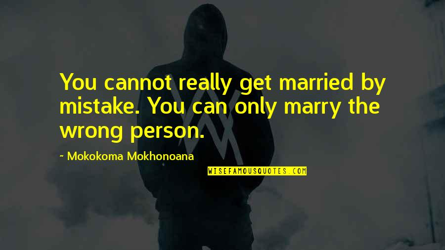 Can't Get Over Love Quotes By Mokokoma Mokhonoana: You cannot really get married by mistake. You