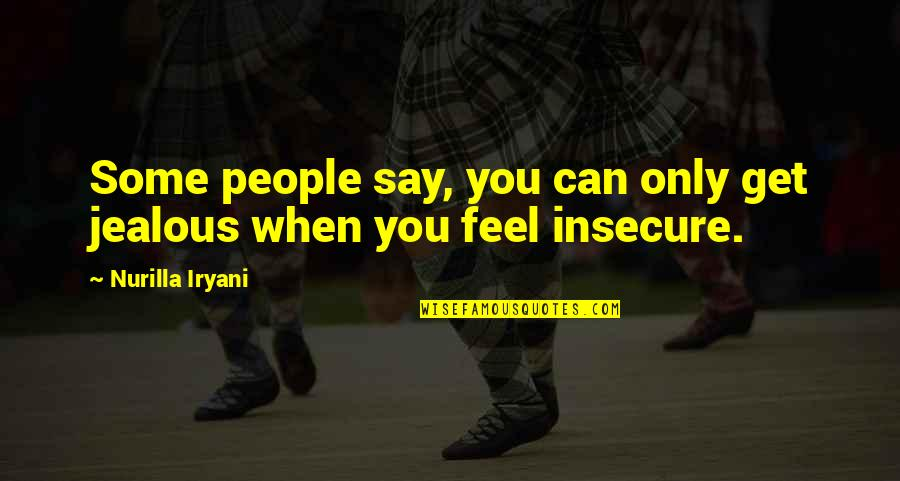 Can't Get Over Love Quotes By Nurilla Iryani: Some people say, you can only get jealous
