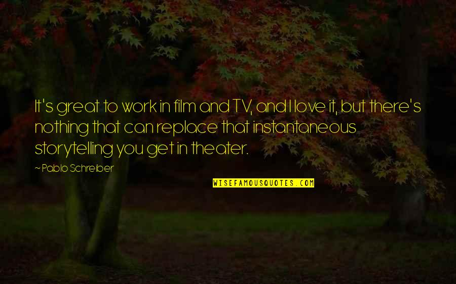 Can't Get Over Love Quotes By Pablo Schreiber: It's great to work in film and TV,