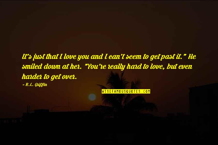 Can't Get Over Love Quotes By R.L. Griffin: It's just that I love you and I