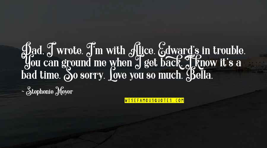 Can't Get Over Love Quotes By Stephenie Meyer: Dad, I wrote. I'm with Alice. Edward's in