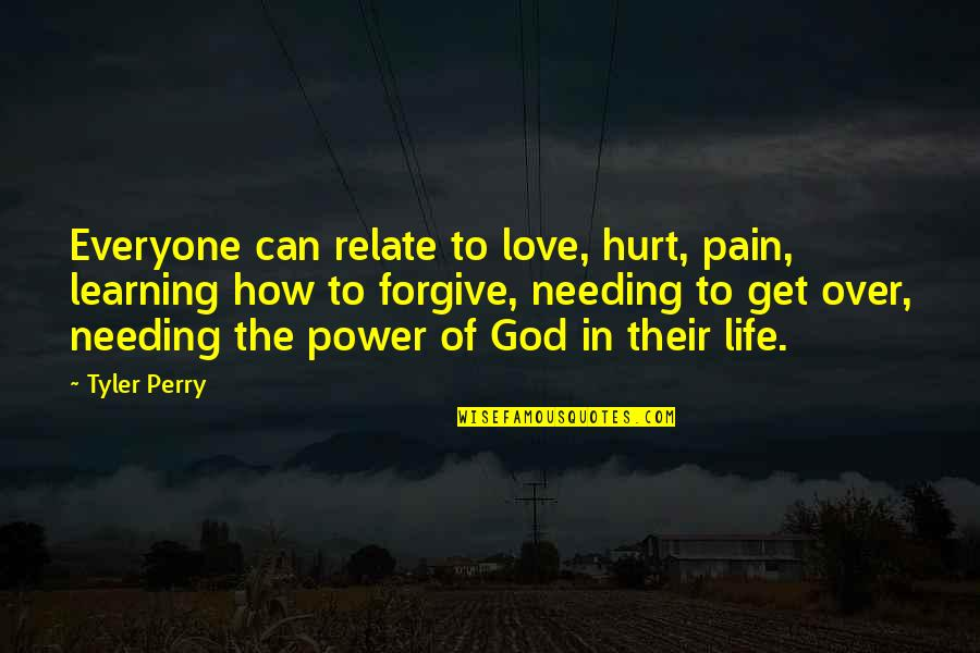 Can't Get Over Love Quotes By Tyler Perry: Everyone can relate to love, hurt, pain, learning