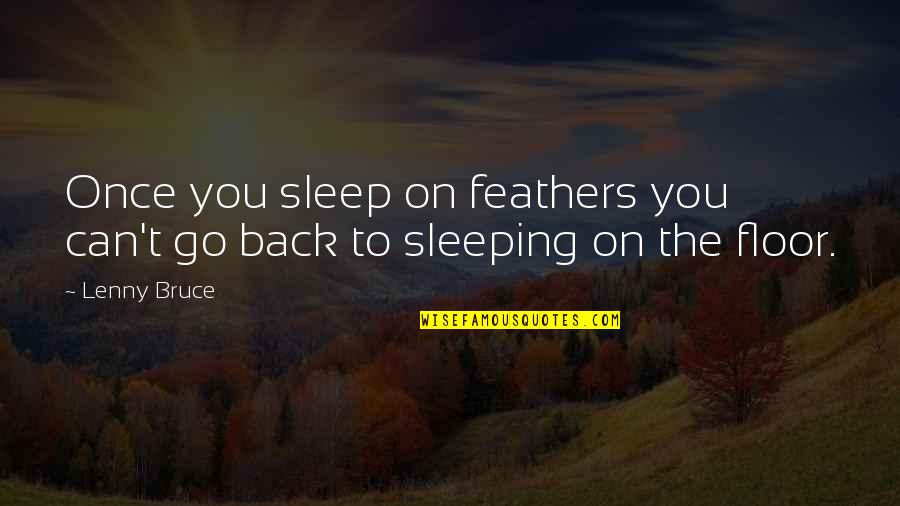 Can't Go Back To Sleep Quotes By Lenny Bruce: Once you sleep on feathers you can't go