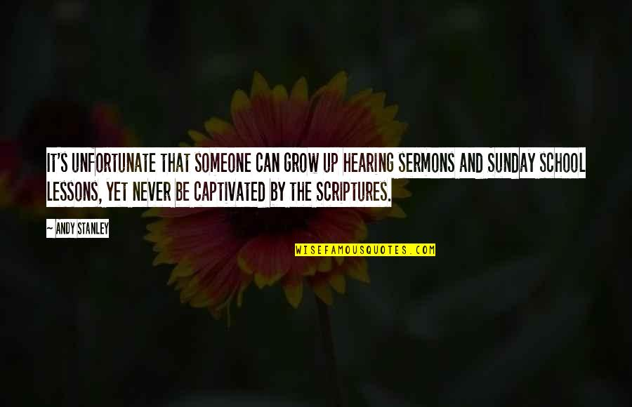 Can't Grow Up Quotes By Andy Stanley: It's unfortunate that someone can grow up hearing