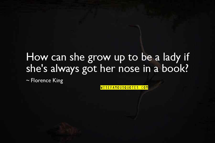 Can't Grow Up Quotes By Florence King: How can she grow up to be a