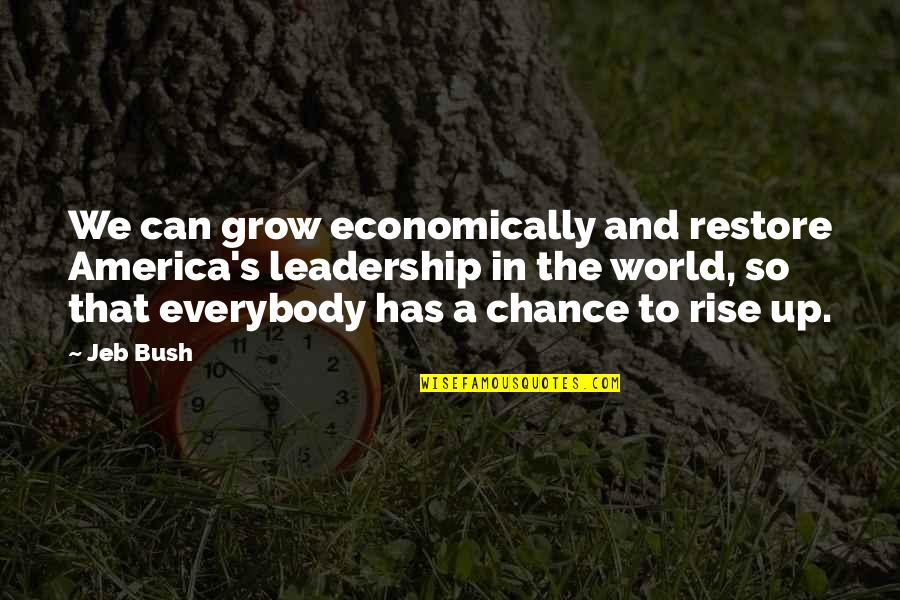 Can't Grow Up Quotes By Jeb Bush: We can grow economically and restore America's leadership