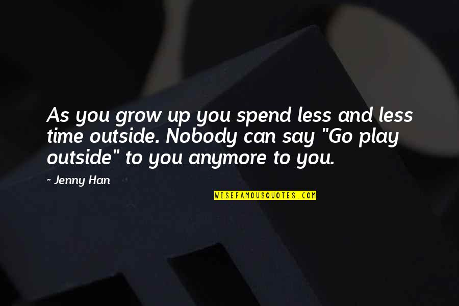 Can't Grow Up Quotes By Jenny Han: As you grow up you spend less and