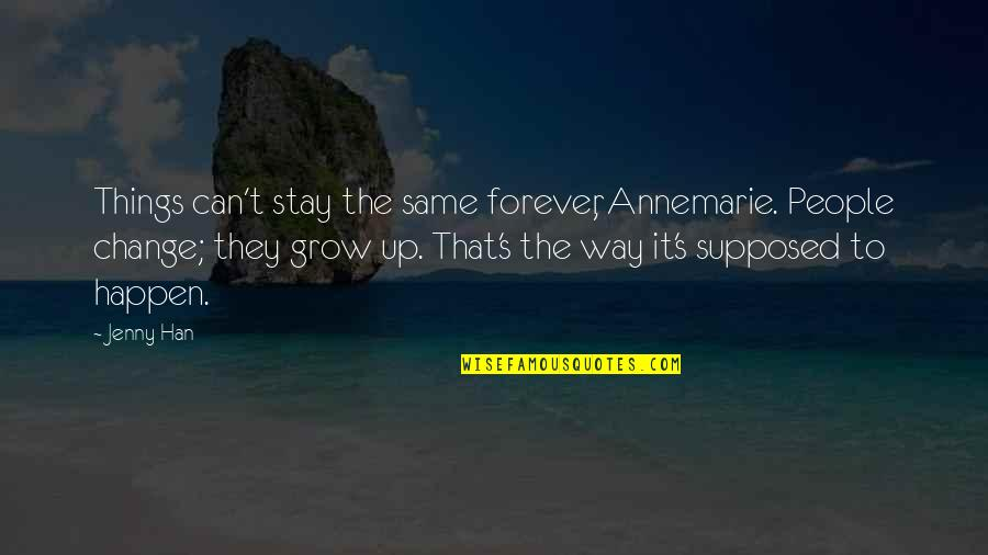 Can't Grow Up Quotes By Jenny Han: Things can't stay the same forever, Annemarie. People