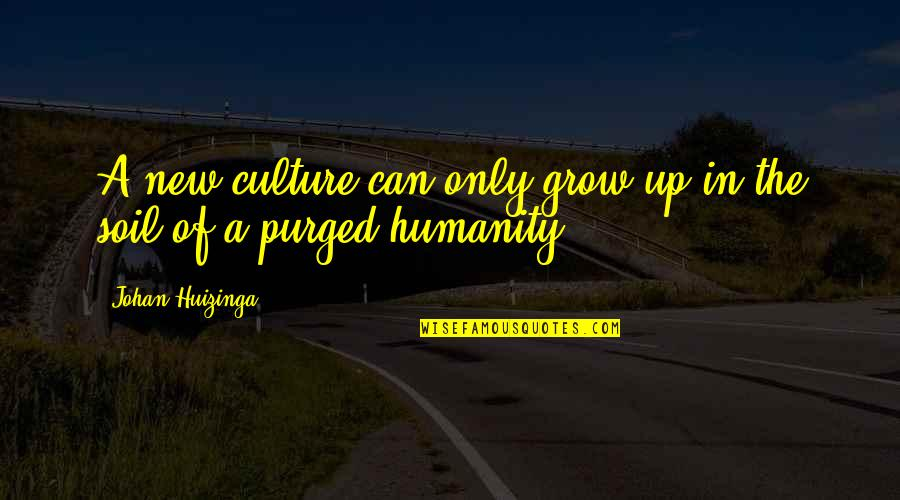 Can't Grow Up Quotes By Johan Huizinga: A new culture can only grow up in