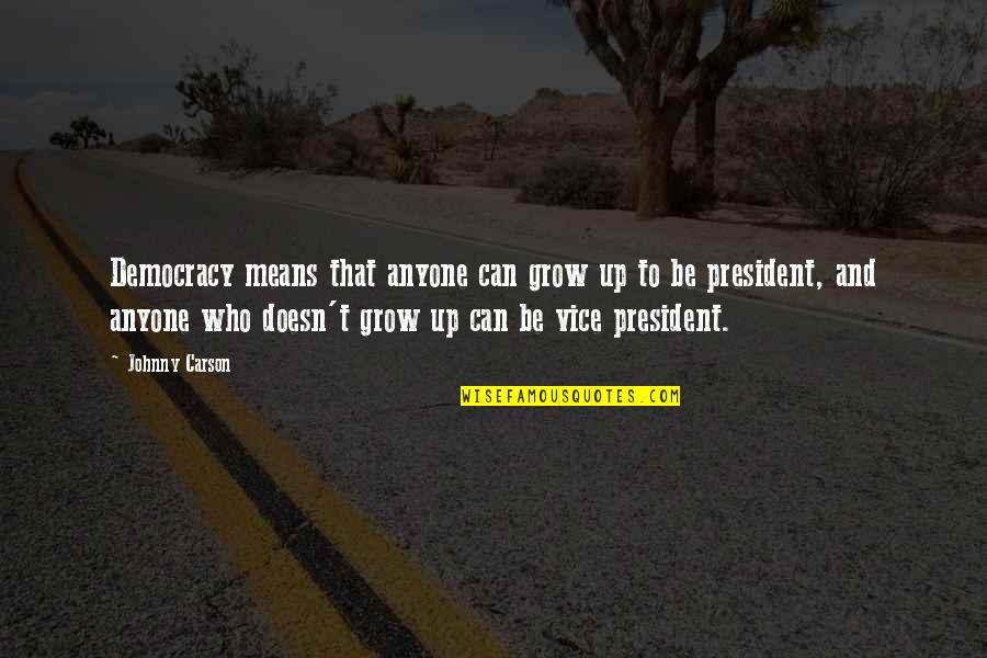 Can't Grow Up Quotes By Johnny Carson: Democracy means that anyone can grow up to
