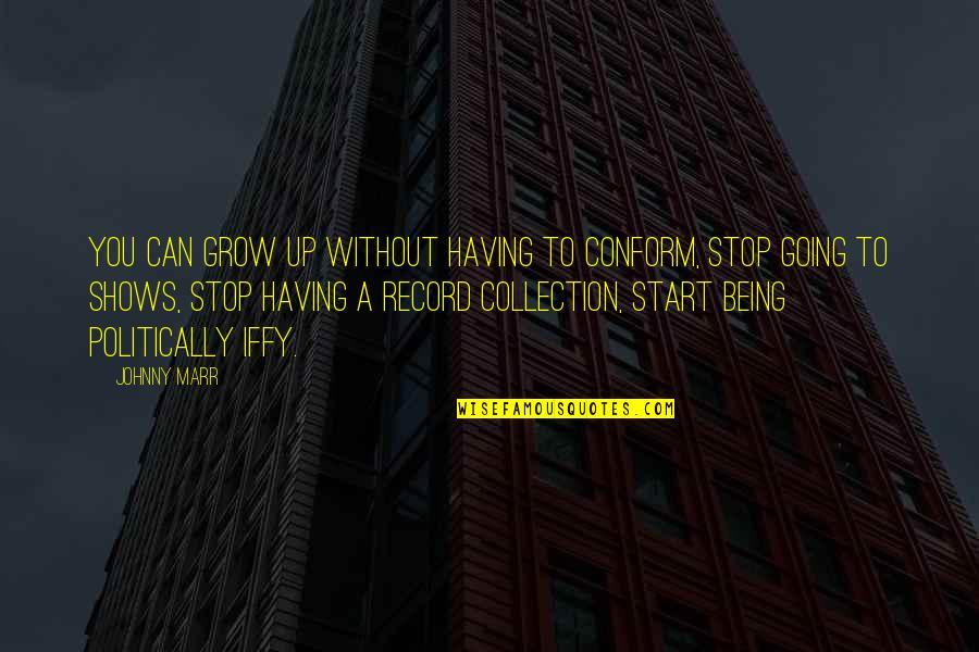 Can't Grow Up Quotes By Johnny Marr: You can grow up without having to conform,