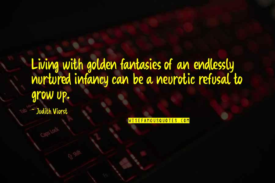 Can't Grow Up Quotes By Judith Viorst: Living with golden fantasies of an endlessly nurtured