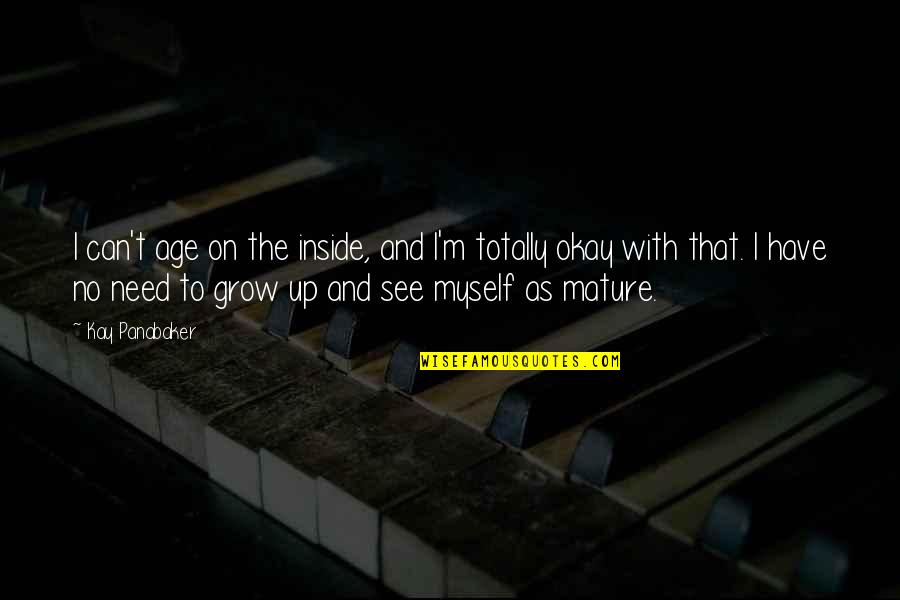 Can't Grow Up Quotes By Kay Panabaker: I can't age on the inside, and I'm