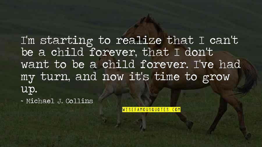 Can't Grow Up Quotes By Michael J. Collins: I'm starting to realize that I can't be