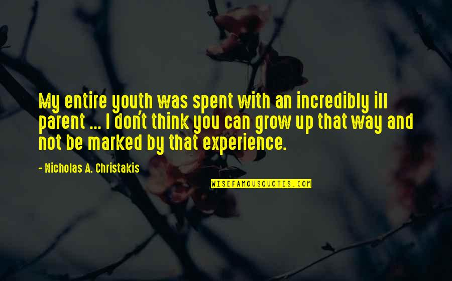 Can't Grow Up Quotes By Nicholas A. Christakis: My entire youth was spent with an incredibly