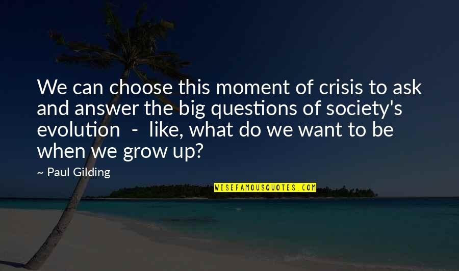 Can't Grow Up Quotes By Paul Gilding: We can choose this moment of crisis to