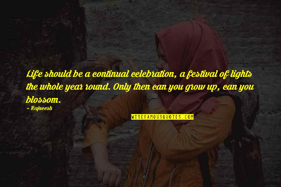 Can't Grow Up Quotes By Rajneesh: Life should be a continual celebration, a festival