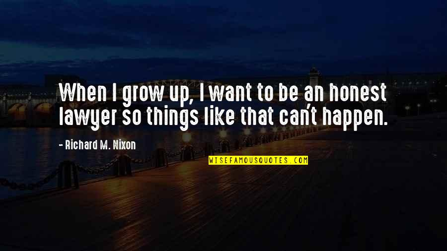 Can't Grow Up Quotes By Richard M. Nixon: When I grow up, I want to be