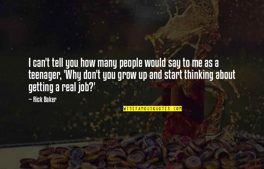 Can't Grow Up Quotes By Rick Baker: I can't tell you how many people would
