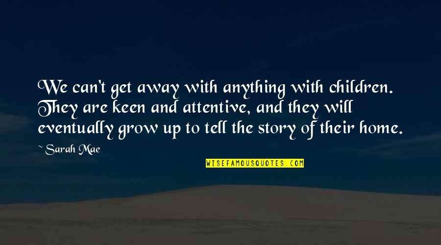 Can't Grow Up Quotes By Sarah Mae: We can't get away with anything with children.