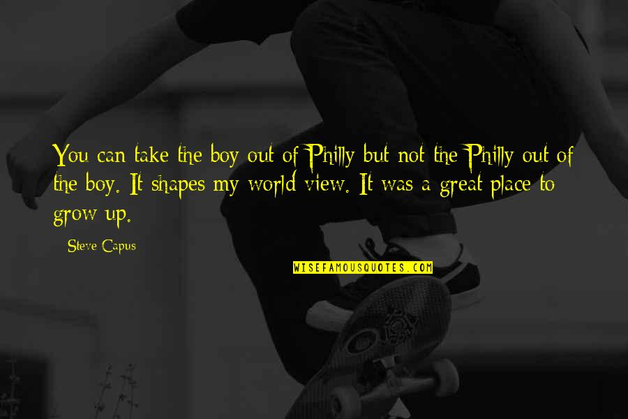 Can't Grow Up Quotes By Steve Capus: You can take the boy out of Philly